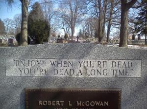 Words of wisdom inscribed on the headstone of Robert and Grace McGowan, Mt. Hope Cemetery
